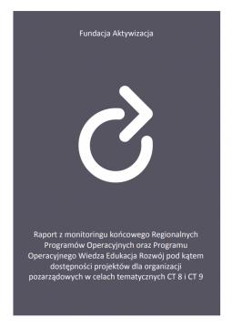 Raport z monitoringu końcowego Regionalnych Programów Operacyjnych oraz Programu Operacyjnego Wiedza Edukacja Rozwój pod kątem dostępności projektów dla organizacji pozarządowych w celach tematycznych CT 8 i CT 9