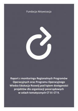 Raport z monitoringu Regionalnych Programów Operacyjnych oraz Programu Operacyjnego Wiedza Edukacja Rozwój pod kątem dostępności projektów dla organizacji pozarządowych w celach tematycznych CT 8 i CT 9.