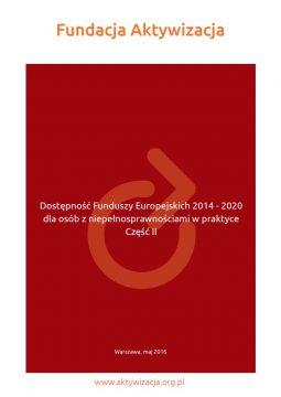 """Publikacja """"Dostępność Funduszy Europejskich 2014 – 2020 dla osób z niepełnosprawnościami w praktyce"""" Część II"""